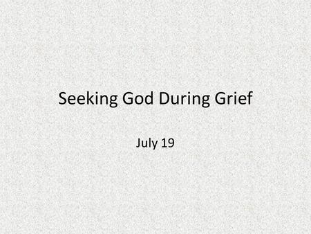 "Seeking God During Grief July 19. Think About It Consider the quote: Which do you think is more important – faith or hope? Why? ""Faith is that which lays."