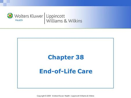 Copyright © 2009 Wolters Kluwer Health | Lippincott Williams & Wilkins Chapter 38 End-of-Life Care.