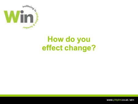 How do you effect change?. Aim To empower you to respond to identified health needs by developing your understanding of change management, behavioural.