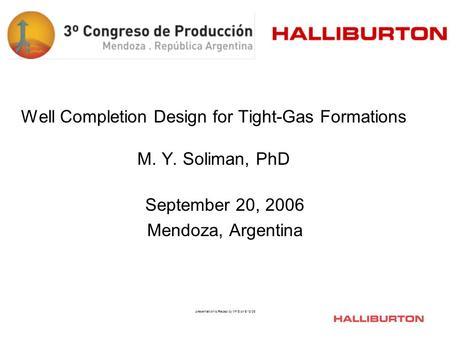 Presentation to Repsol by MYS on 9/13/06 Well Completion Design for Tight-Gas Formations M. Y. Soliman, PhD September 20, 2006 Mendoza, Argentina.