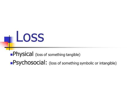 Loss Physical (loss of something tangible)