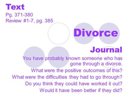 Divorce Journal You have probably known someone who has gone through a divorce. What were the positive outcomes of this? What were the difficulties they.