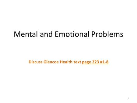 Mental and Emotional Problems Discuss Glencoe Health text page 223 #1-8 1.