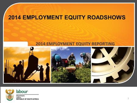 2014 EMPLOYMENT EQUITY ROADSHOWS 2014 EMPLOYMENT EQUITY REPORTING 1.