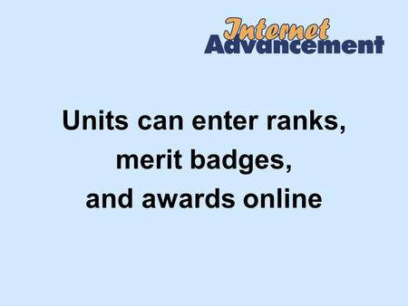 Units can enter ranks, merit badges, and awards online.