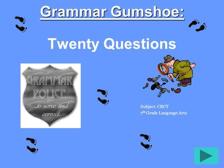 Grammar Gumshoe: Grammar Gumshoe: Twenty Questions Subject: CRCT 7 th Grade Language Arts.
