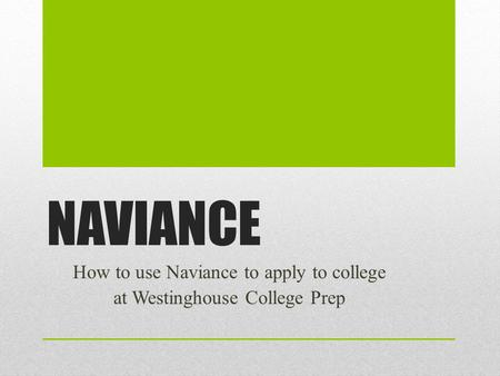 NAVIANCE How to use Naviance to apply to college at Westinghouse College Prep.