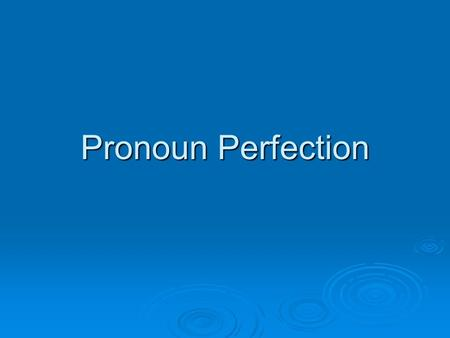 Pronoun Perfection. The Basics  Pronouns help us to avoid being overly repetitive. John went to the store, but John forgot to buy milk. John went to.