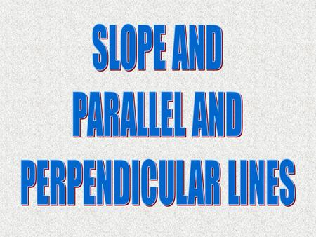 SLOPE AND PARALLEL AND PERPENDICULAR LINES.