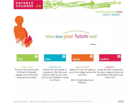 "2009 ONTARIO COLLEGE APPLICATION SERVICE. Plan The ""Plan"" section helps you prepare for your college education. Here you will find information about the."
