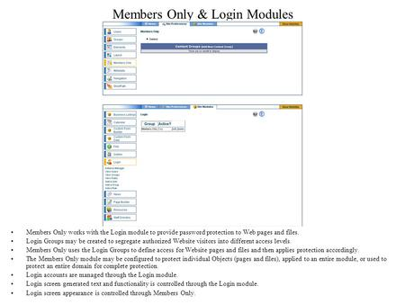Members Only & Login Modules Members Only works with the Login module to provide password protection to Web pages and files. Login Groups may be created.