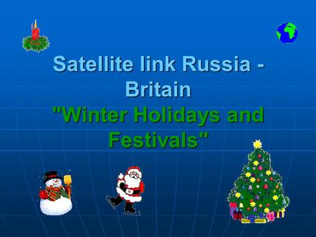 Satellite link Russia - Britain Winter Holidays and Festivals