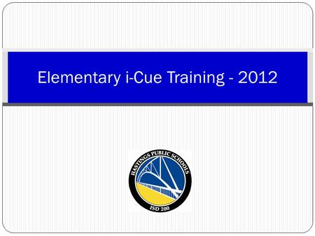 "Elementary i-Cue Training - 2012. Logging into i-Cue A link to i-Cue is available in the Staff Corner section of each building's webpage. Select ""Staff."