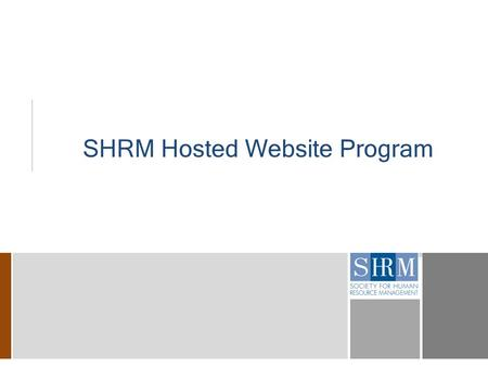 SHRM Hosted Website Program. 2 Overview of Program  In 2004 SHRM conducted a survey of our chapters/councils and found assistance was needed with website.