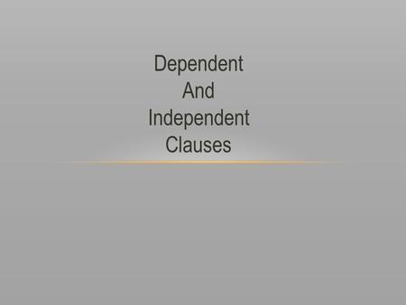 Dependent And Independent Clauses.