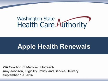WA Coalition of Medicaid Outreach Amy Johnson, Eligibility Policy and Service Delivery September 19, 2014.