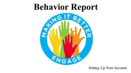 Behavior Report Setting Up Your Account. Logging in to the Software URL makingitbettercms.intercedeservices.com.