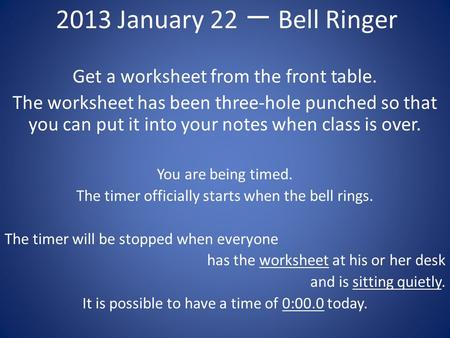 2013 January 22 一 Bell Ringer Get a worksheet from the front table.