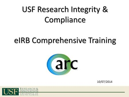 USF Research Integrity & Compliance eIRB Comprehensive Training 10/07/2014.