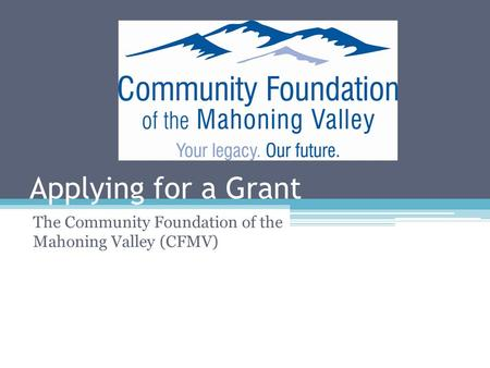 Applying for a Grant The Community Foundation of the Mahoning Valley (CFMV)