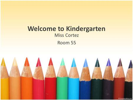 Welcome to <strong>Kindergarten</strong> <strong>Miss</strong> Cortez Room 55. Transportation <strong>Kindergarten</strong> Class Times: PM: 12:45 -3:15 – doors open at 12:30 Transportation Lanyards: –