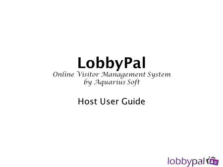 LobbyPal Online Visitor Management System by Aquarius Soft Host User Guide.