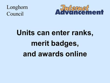 Longhorn Council Units can enter ranks, merit badges, and awards online.