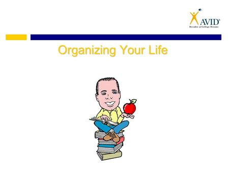 Organizing Your Life. Myths About Organization Myth: Myth: Organizing is the same as being neat. Fact: Fact: Organizing is not about how a space looks,