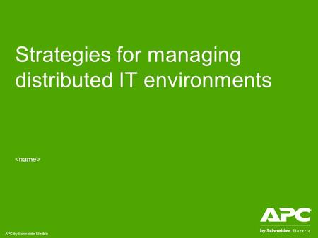 APC by Schneider Electric – Strategies for managing distributed IT environments.