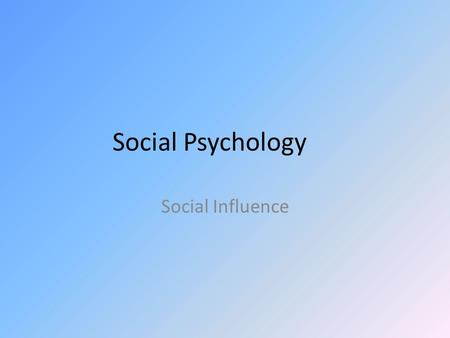 Social Psychology Social Influence.