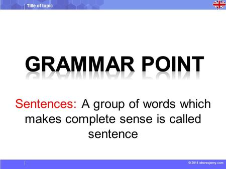 Grammar point Sentences: A group of words which makes complete sense is called sentence.