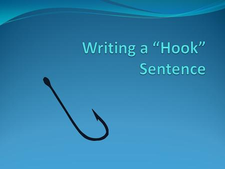 "Writing a ""Hook"" Sentence"