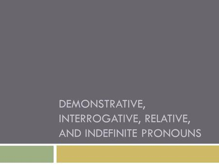 Demonstrative, interrogative, relative, and indefinite pronouns