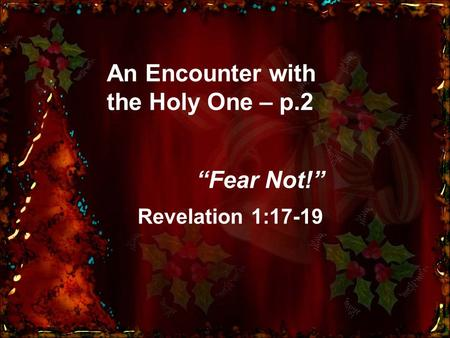 "An Encounter with the Holy One – p.2 ""Fear Not!"" Revelation 1:17-19."