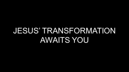 JESUS' TRANSFORMATION AWAITS YOU. We keep ourselves so busy running from one thing to another in our lives that we don't give the Holy Spirit time to.