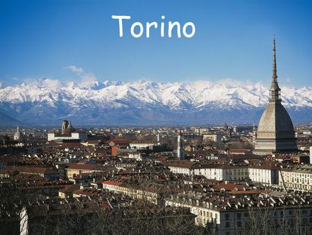 Torino. Torino ( Piemonte Region) Torino French flair/ influence Major industrial city situated on the Po River 1906-1916 world film production capital.