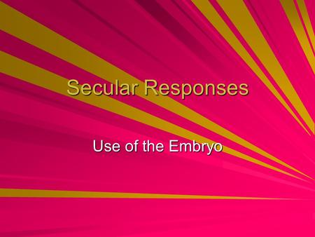 Secular Responses Use of the Embryo. Utilitarianism Based on the idea of the greatest happiness for the greatest number or majority Also based on hedonism.