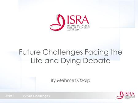 Future Challenges Slide 1 Future Challenges Facing the Life and Dying Debate By Mehmet Ozalp.