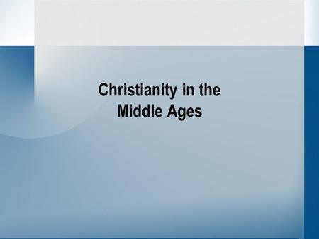Christianity in the Middle Ages. Terminology The ChurchChristian Church and all its members in Western Europe PopeLeader of the Church PapacyOffice of.