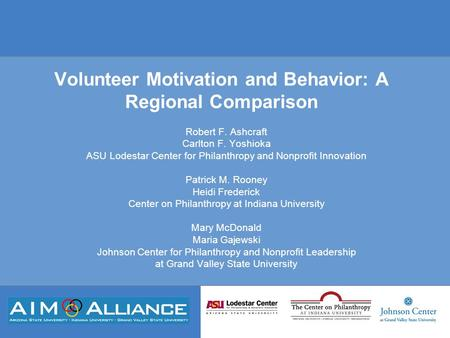 Volunteer Motivation and Behavior: A Regional Comparison Robert F. Ashcraft Carlton F. Yoshioka ASU Lodestar Center for Philanthropy and Nonprofit Innovation.