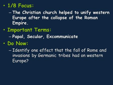 1/8 Focus: 1/8 Focus: – The Christian church helped to unify western Europe after the collapse of the Roman Empire. Important Terms: Important Terms: –