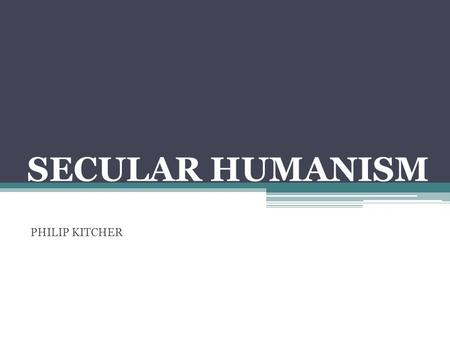 SECULAR HUMANISM PHILIP KITCHER. DEWEY AND JAMES REVISITED JAMES' CENTRAL PROBLEM: RECONCILING SCIENCE AND RELIGION FOR DEWEY THIS IS ONE PROBLEM. ONE.