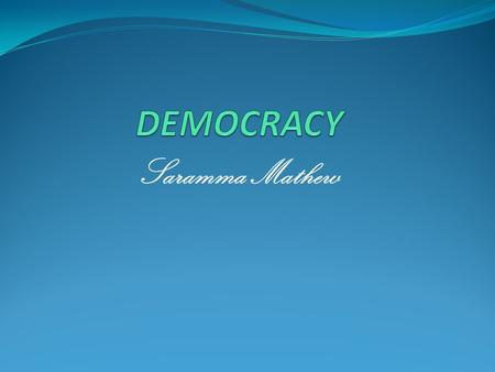 DEMOCRACY Saramma Mathew.
