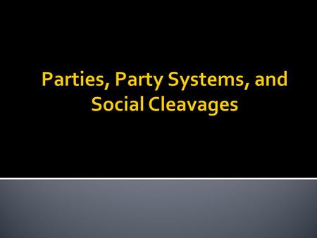 Parties, Party Systems, and Social Cleavages