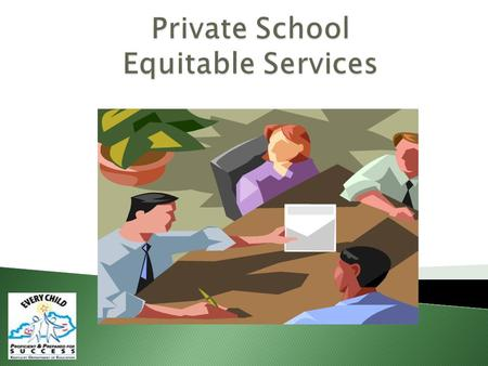  The Elementary and Secondary Education Act (ESEA) requires equitable services to be provided to private schools.  Why? Federal programs are supported.