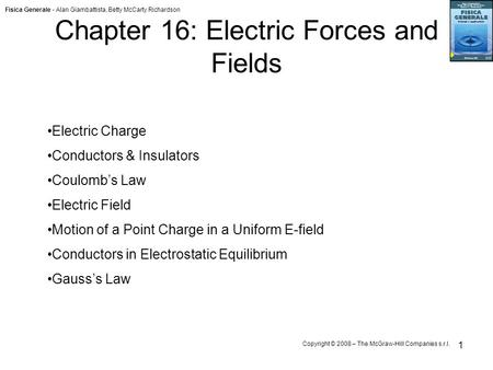 Fisica Generale - Alan Giambattista, Betty McCarty Richardson Copyright © 2008 – The McGraw-Hill Companies s.r.l. 1 Chapter 16: Electric Forces and Fields.
