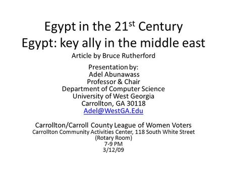 Egypt in the 21 st Century Egypt: key ally in the middle east Article by Bruce Rutherford Presentation by: Adel Abunawass Professor & Chair Department.