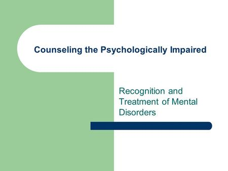 Counseling the Psychologically Impaired Recognition and Treatment of Mental Disorders.