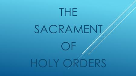 "THE SACRAMENT OF HOLY ORDERS. What is ministry? Ministry means service. Christian ministry means to imitate Jesus, who said, ""The Son of Man did not come."