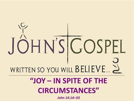 """Joy – In spite of the Circumstances"""